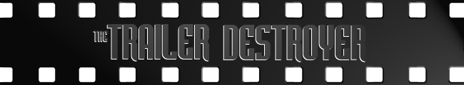 Trailer Destroyer: Reviews of Trailers